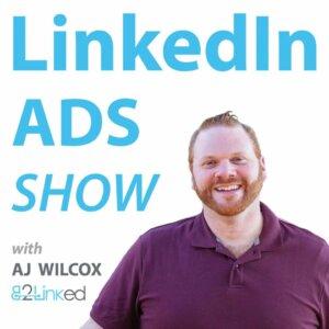 LinkedIn Ads Show by AJ Wilcox